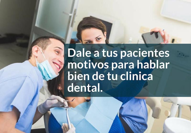 Dale a tus pacientes motivos para hablar bien de tu clínica dental