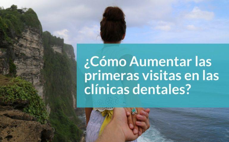 como tener mas primeras visitas en clínicas dentales